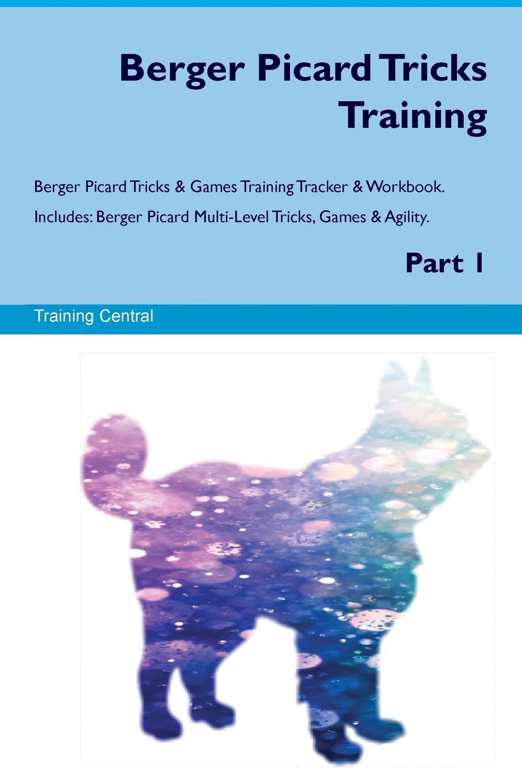 Training Central Berger Picard Tricks Training Berger Picard Tricks & Games Training Tracker & Workbook. Includes. Berger Picard Multi-Level Tricks, Games & Agility. Part 1 цены онлайн