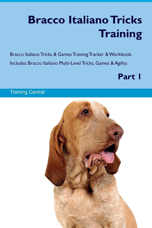 Training Central Bracco Italiano Tricks Training Bracco Italiano Tricks & Games Training Tracker & Workbook. Includes. Bracco Italiano Multi-Level Tricks, Games & Agility. Part 1