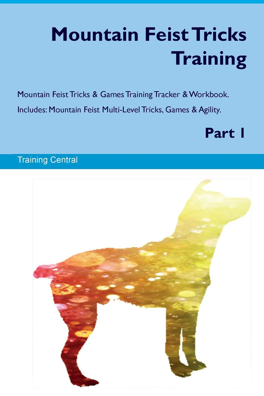 Training Central Mountain Feist Tricks Training Mountain Feist Tricks & Games Training Tracker & Workbook. Includes. Mountain Feist Multi-Level Tricks, Games & Agility. Part 1 training central mountain feist tricks training mountain feist tricks