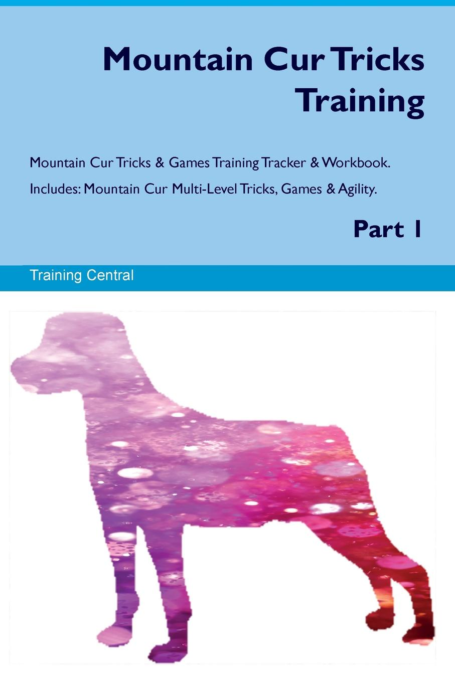 Training Central Mountain Cur Tricks Training Mountain Cur Tricks & Games Training Tracker & Workbook. Includes. Mountain Cur Multi-Level Tricks, Games & Agility. Part 1 training central mountain feist tricks training mountain feist tricks