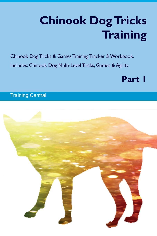 Training Central Chinook Dog Tricks Training Chinook Dog Tricks & Games Training Tracker & Workbook. Includes. Chinook Dog Multi-Level Tricks, Games & Agility. Part 1 chaos маска chinook bandana черный