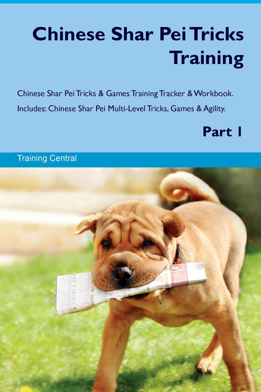Training Central Chinese Shar Pei Tricks Training Chinese Shar Pei Tricks & Games Training Tracker & Workbook. Includes. Chinese Shar Pei Multi-Level Tricks, Games & Agility. Part 1