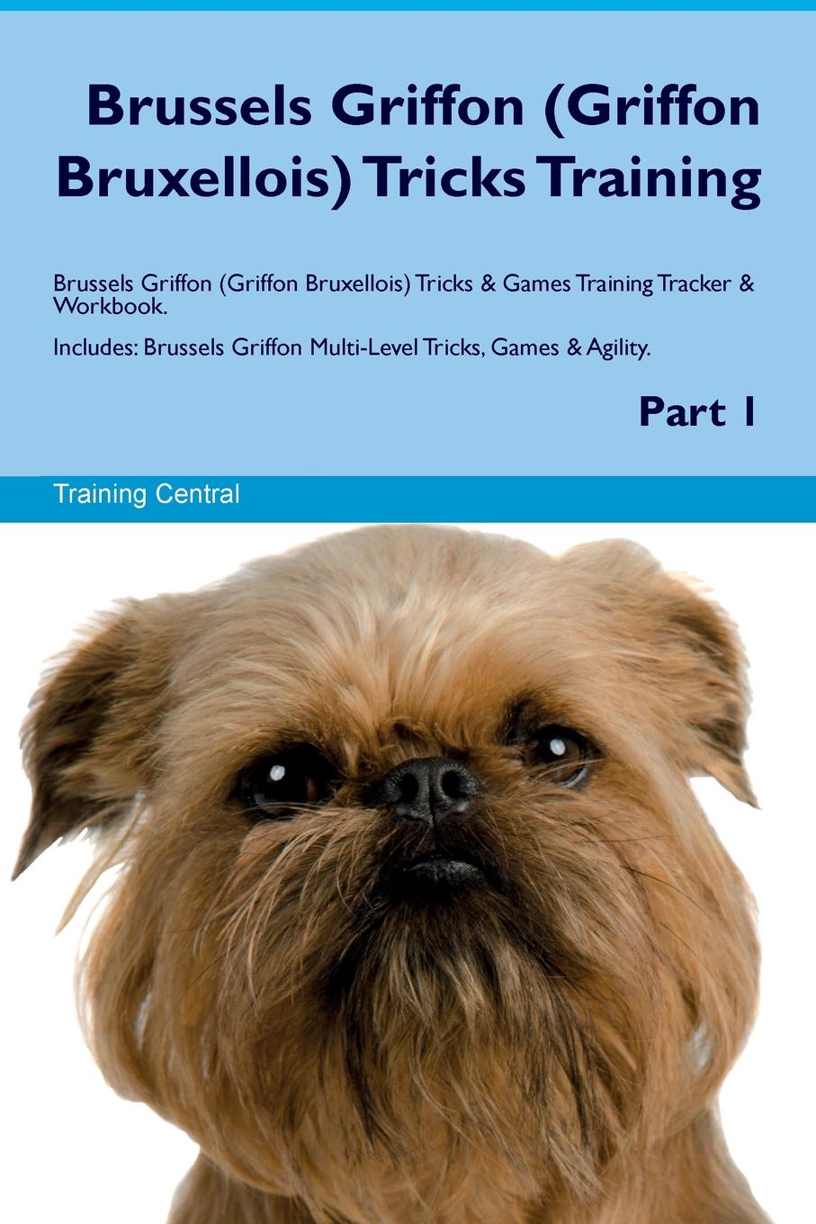 Training Central Brussels Griffon (Griffon Bruxellois) Tricks Training Brussels Griffon (Griffon Bruxellois) Tricks & Games Training Tracker & Workbook. Includes. Brussels Griffon Multi-Level Tricks, Games & Agility. Part 1 brussels type