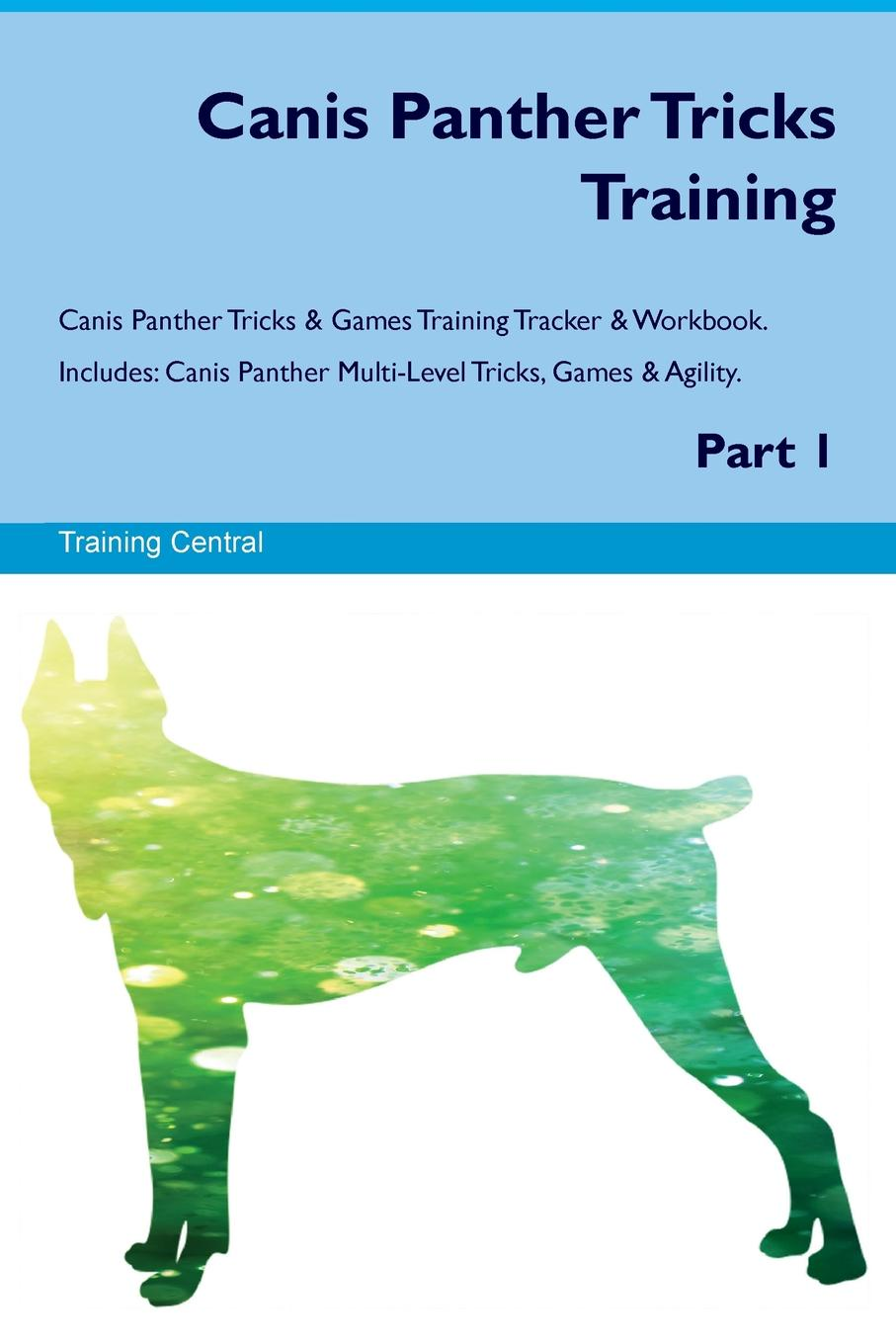 Training Central Canis Panther Tricks Training Canis Panther Tricks & Games Training Tracker & Workbook. Includes. Canis Panther Multi-Level Tricks, Games & Agility. Part 1 цена и фото