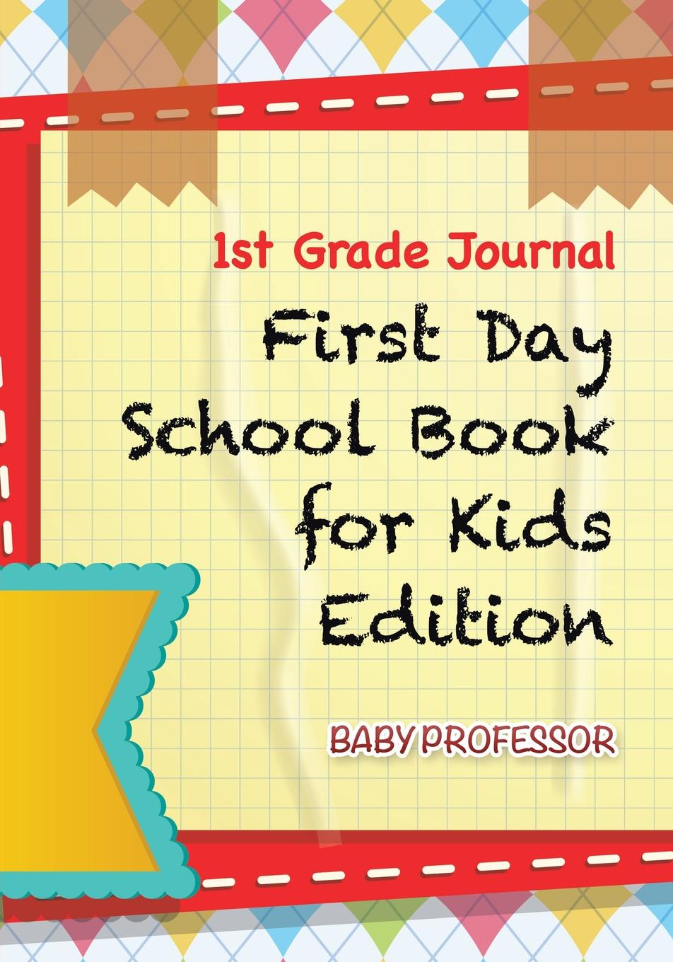 Baby Professor 1st Grade Journal . First Day School Book for Kids Edition цена и фото