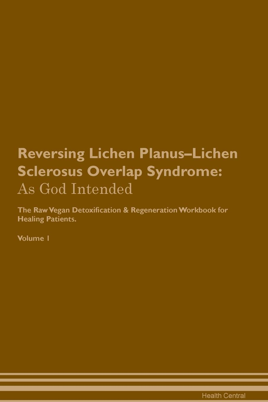 Фото - Health Central Reversing Lichen Planus-Lichen Sclerosus Overlap Syndrome. As God Intended The Raw Vegan Plant-Based Detoxification & Regeneration Workbook for Healing Patients. Volume 1 health central reversing lichen sclerosus overcoming cravings the raw vegan plant based detoxification regeneration workbook for healing patients volume 3
