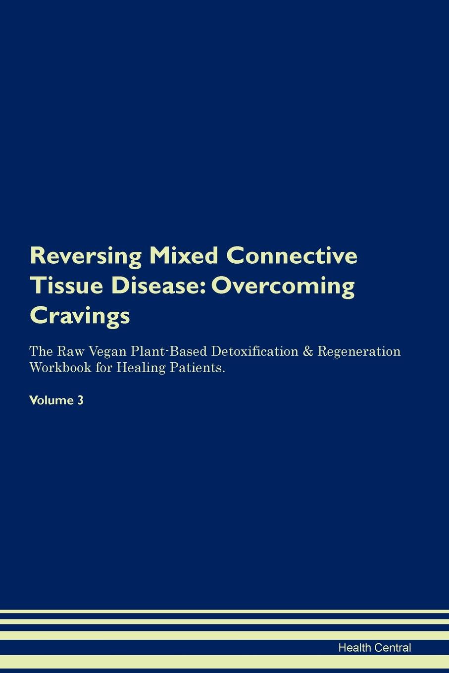 Фото - Health Central Reversing Mixed Connective Tissue Disease. Overcoming Cravings The Raw Vegan Plant-Based Detoxification & Regeneration Workbook for Healing Patients. Volume 3 health central reversing extramammary paget s disease overcoming cravings the raw vegan plant based detoxification regeneration workbook for healing patients volume 3