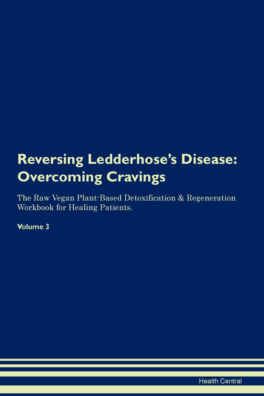 Health Central Reversing Ledderhose's Disease. Overcoming Cravings The Raw Vegan Plant-Based Detoxification & Regeneration Workbook for Healing Patients. Volume 3 health central reversing extramammary paget s disease overcoming cravings the raw vegan plant based detoxification regeneration workbook for healing patients volume 3