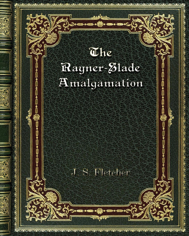 цена на J. S. Fletcher The Rayner-Slade Amalgamation