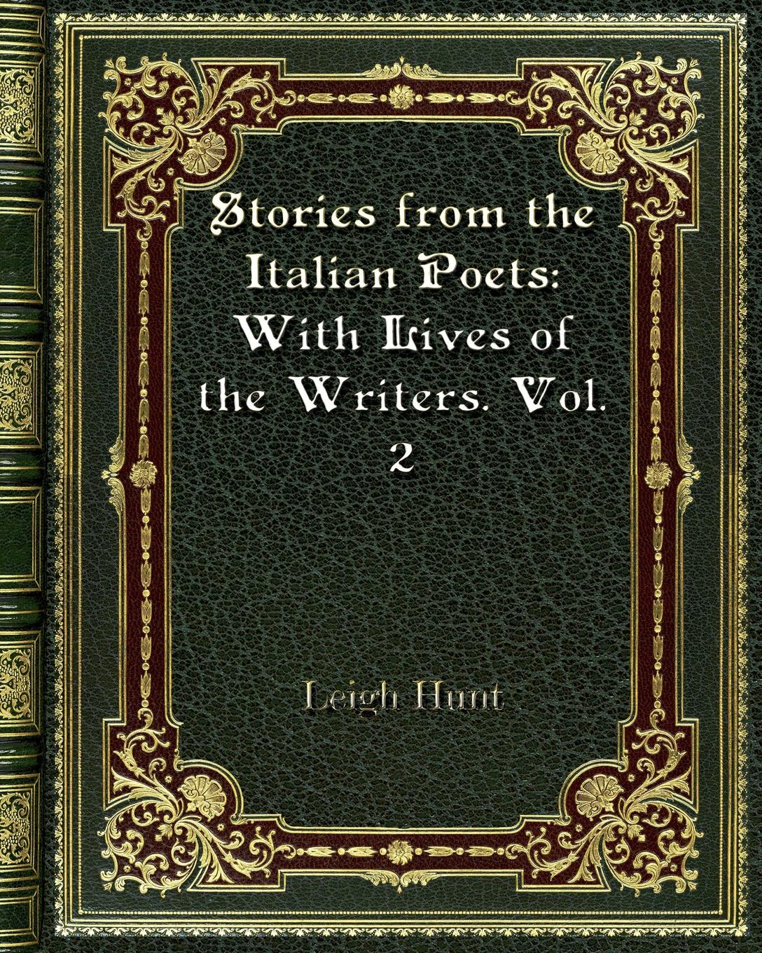 Leigh Hunt Stories from the Italian Poets. With Lives of the Writers. Vol. 2 leigh michaels bride by design
