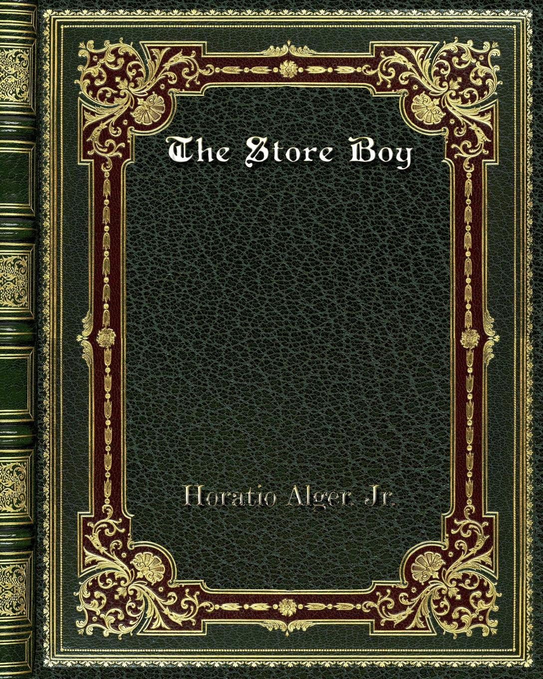 Horatio Alger. Jr. The Store Boy the store