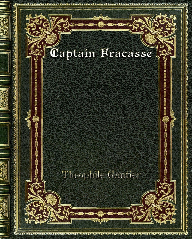 Theophile Gautier Captain Fracasse théophile gautier le capitaine fracasse volume 2 french edition