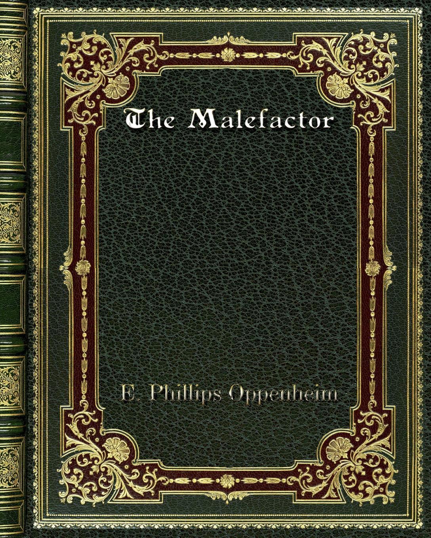 E. Phillips Oppenheim The Malefactor e phillips oppenheim the betrayal