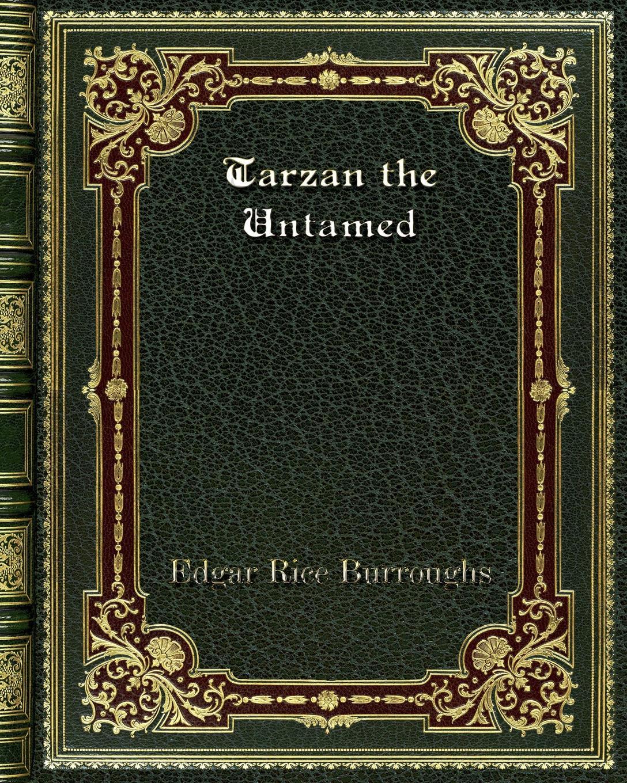 Edgar Rice Burroughs Tarzan the Untamed edgar rice burroughs the beasts of tarzan