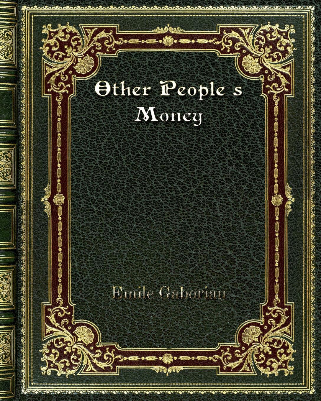 Emile Gaboriau Other People's Money цена и фото