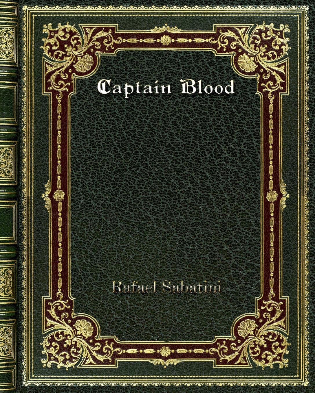 Rafael Sabatini Captain Blood недорго, оригинальная цена