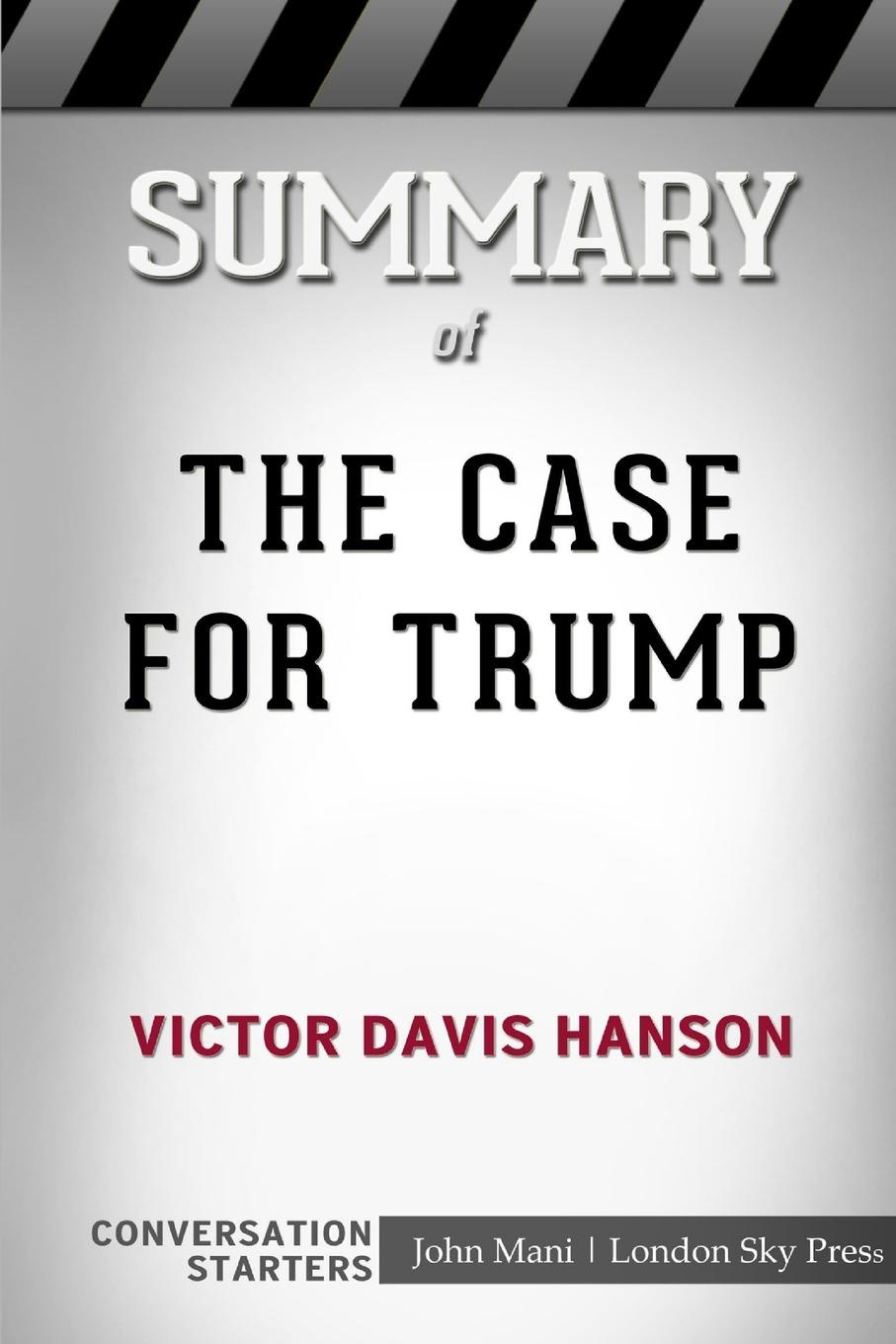 London Sky Press Summary of The Case for Trump. Conversation Starters wilberk trump and a post truth world isbn 9781611805611