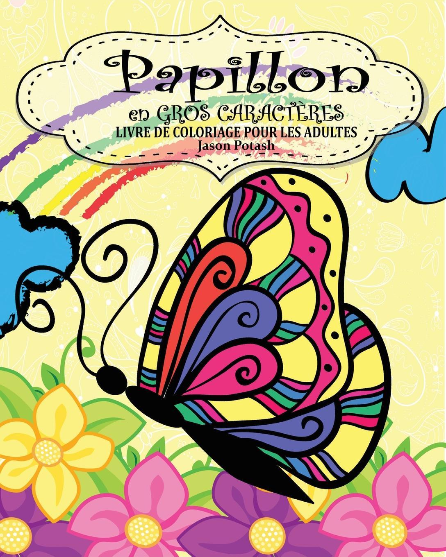 Jason Potash Papillion Livre de Coloriage Pour les Adultes ( En Gros Caracteres ) victor van der haeghen la conspiration pour delivrer gand et la flandre de la domination espagnole en 1631