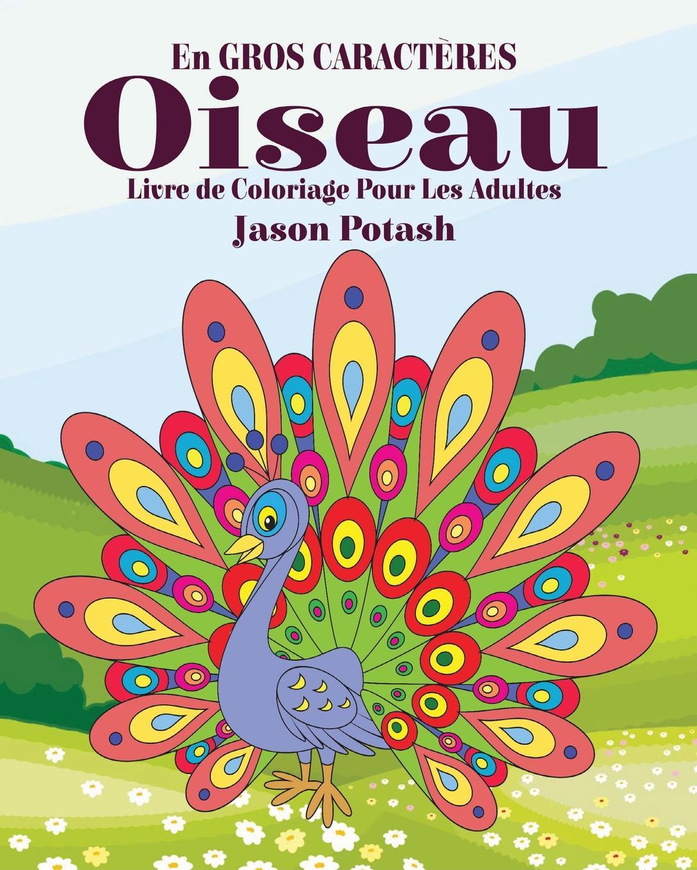 Jason Potash Oiseau Livre de Coloriage Pour les Adultes ( En Gros Caracteres ) victor van der haeghen la conspiration pour delivrer gand et la flandre de la domination espagnole en 1631
