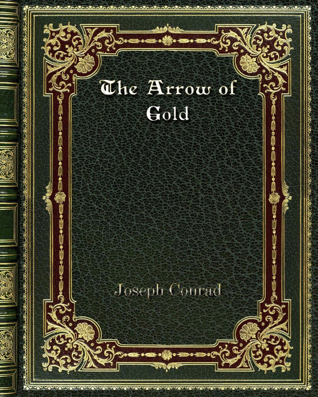 Joseph Conrad The Arrow of Gold joseph conrad notes on my books