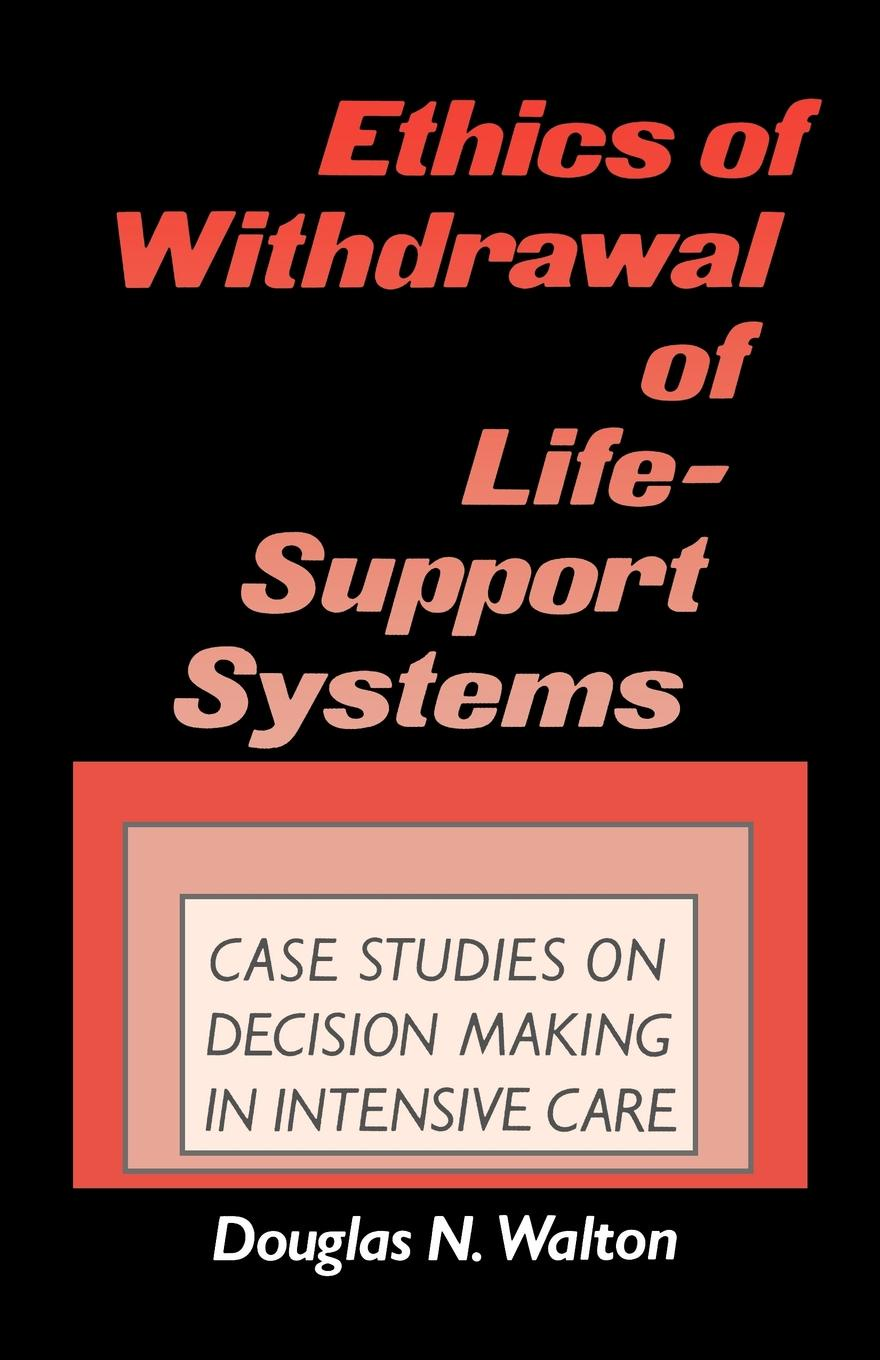 Douglas N. Walton Ethics of Withdrawal of Life-Support Systems. Case Studies in Decision Making in Intensive Care hurst christon j studies in viral ecology animal host systems