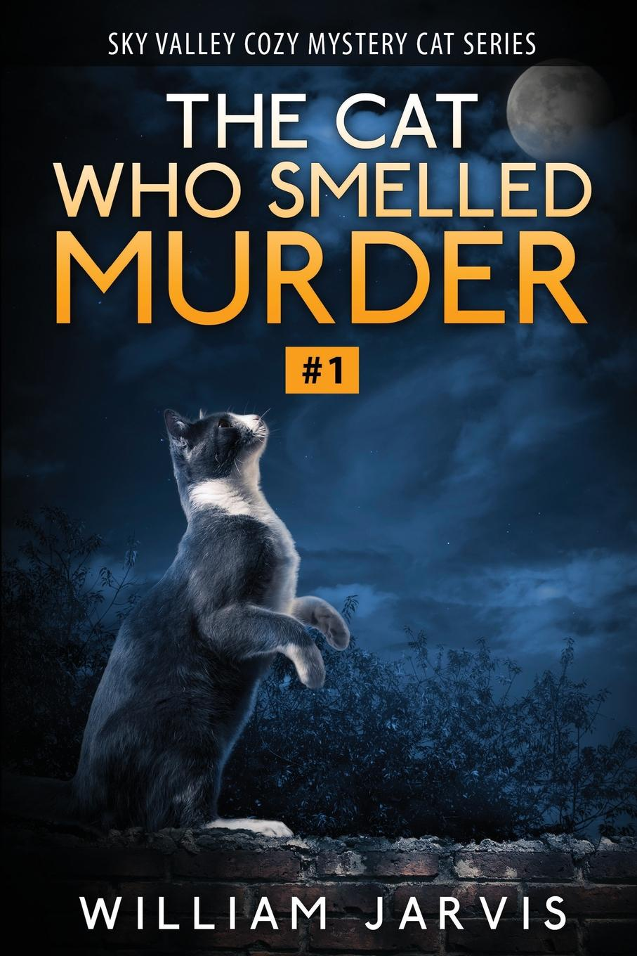 William Jarvis The Cat Who Smelled Murder. Sky Valley Cozy Mystery Cat Series Book 1 цена и фото