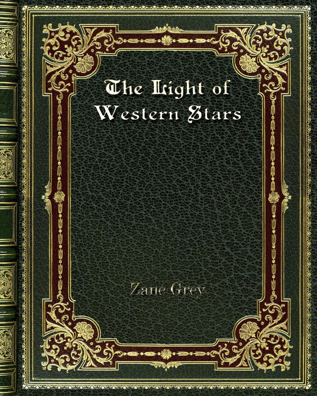 Zane Grey The Light of Western Stars raeanne thayne light the stars