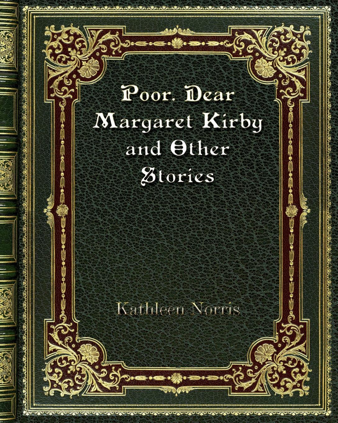 Kathleen Norris Poor. Dear Margaret Kirby and Other Stories kathleen norris the story of julia page