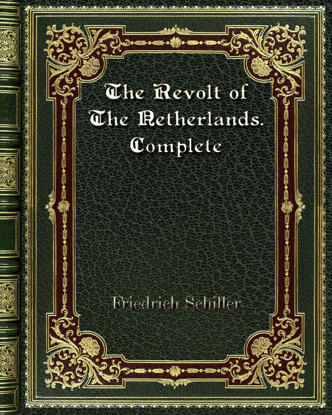Schiller Friedrich The Revolt of The Netherlands. Complete friedrich von schiller history of the revolt of the netherlands volume 03