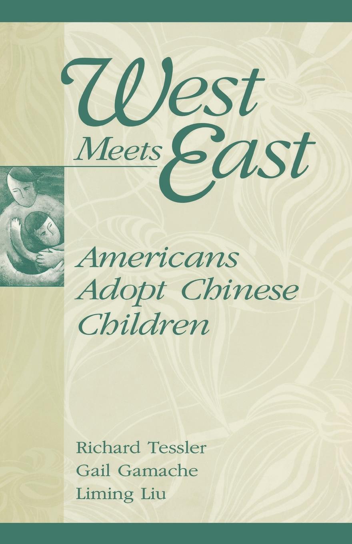 Gail Gamache, Liming Liu, Richard Tessler West Meets East. Americans Adopt Chinese Children