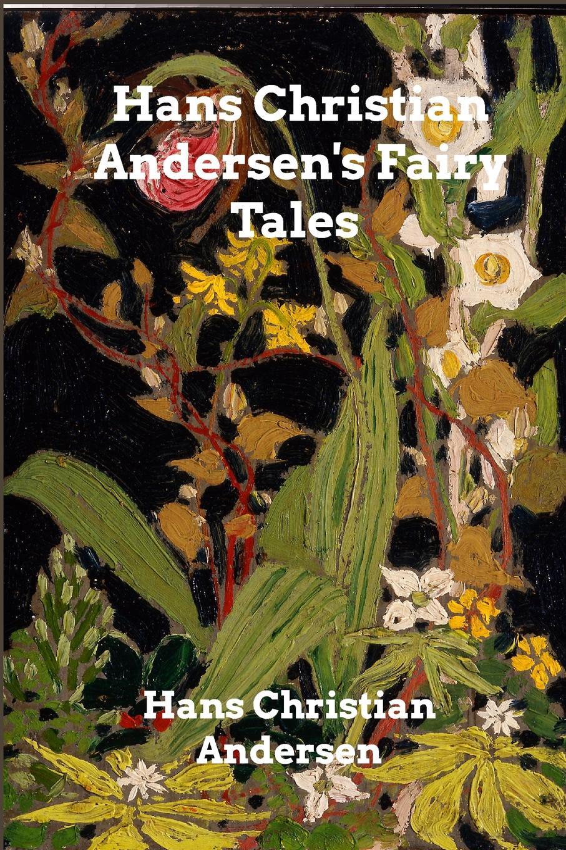 Hans Christian Andersen Hans Christian Andersen's Fairy Tales andersen h andersen s fairy tales