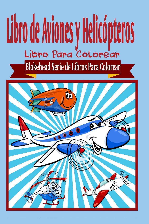 El Blokehead Libro de Aviones y Helicopteros Libro Para Colorear francisco navarro y ledesma lecturas literarias libro de ejemplos para el estudio de la lengua y literatura espanolas