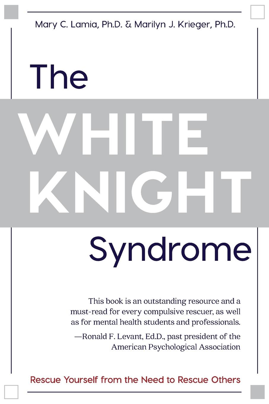 Mary C. Lamia, Marilyn J. Krieger The White Knight Syndrome. Rescuing Yourself from Your Need to Rescue Others стоимость