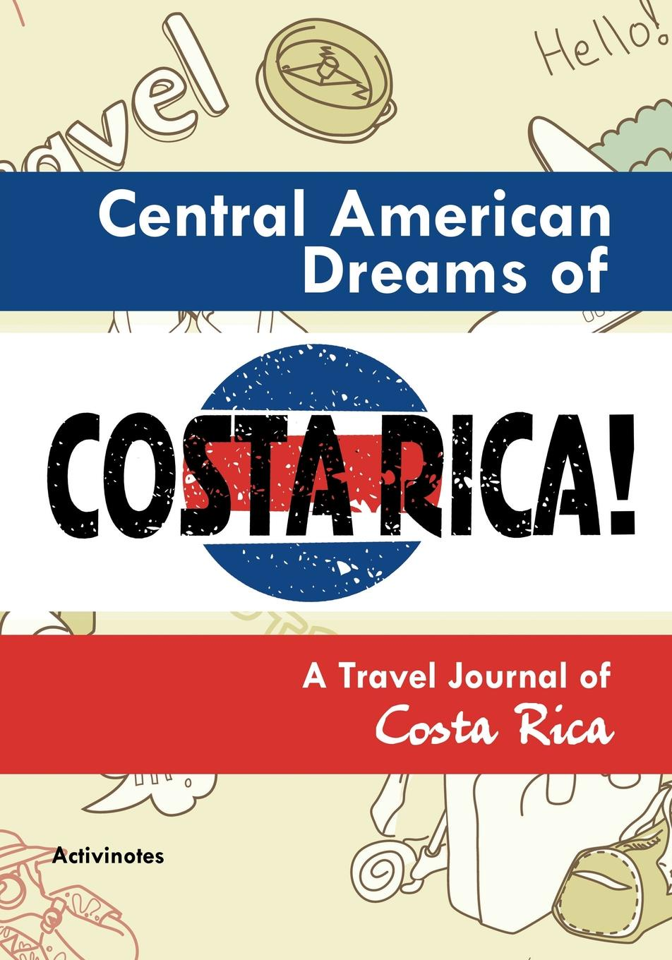 Activinotes Central American Dreams of Costa Rica! A Travel Journal of Costa Rica