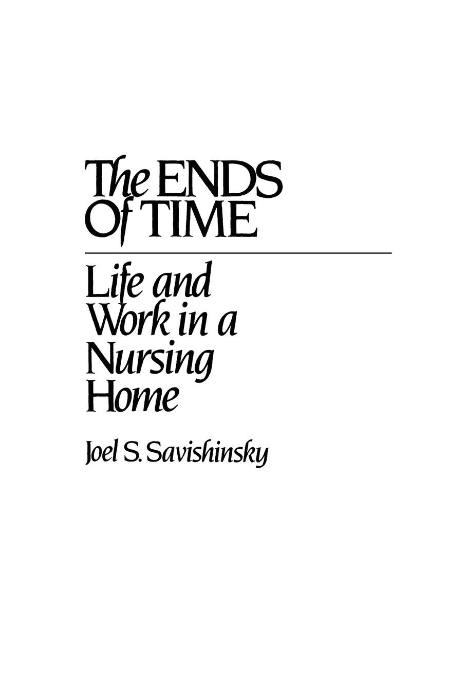 Joel S. Savishinsky The Ends of Time. Life and Work in a Nursing Home путешествие времени voyage of time life