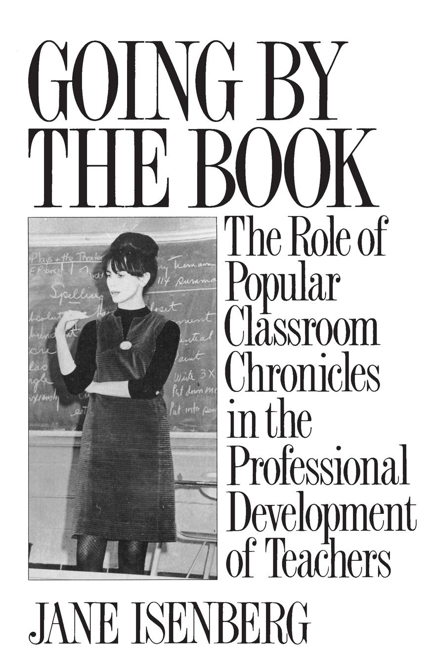 Jane Isenberg Going by the Book. The Role of Popular Classroom Chronicles in the Professional Development of Teachers michael e lamb the role of the father in child development