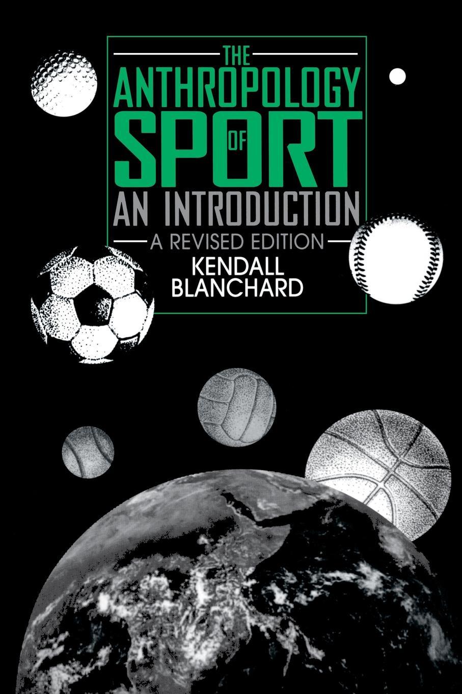 цена Kendall Blanchard The Anthropology of Sport. An Introduction онлайн в 2017 году