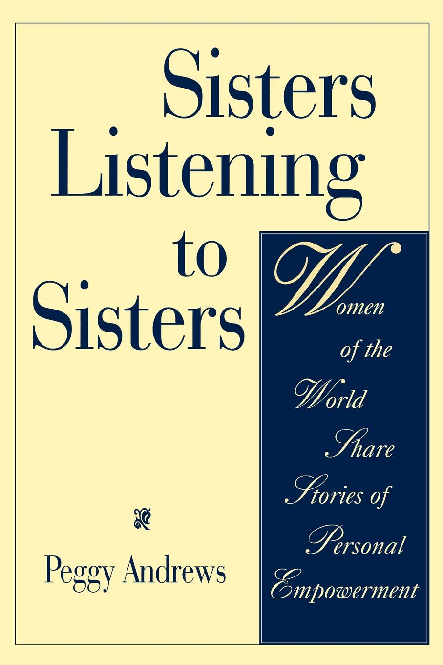 Peggy Andrews Sisters Listening to Sisters. Women of the World Share Stories of Personal Empowerment цена и фото
