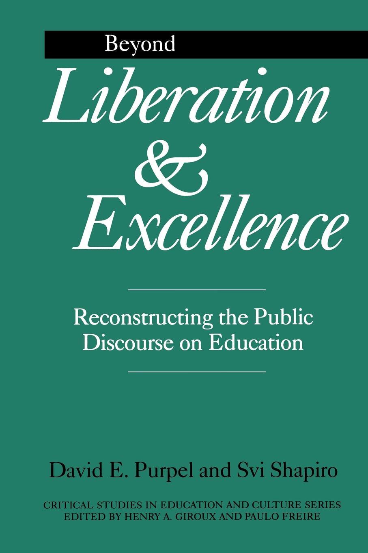David E. Purpel, Svi Shapiro, H. Svi Shapiro Beyond Liberation and Excellence. Reconstructing the Public Discourse on Education reconstructing fertility