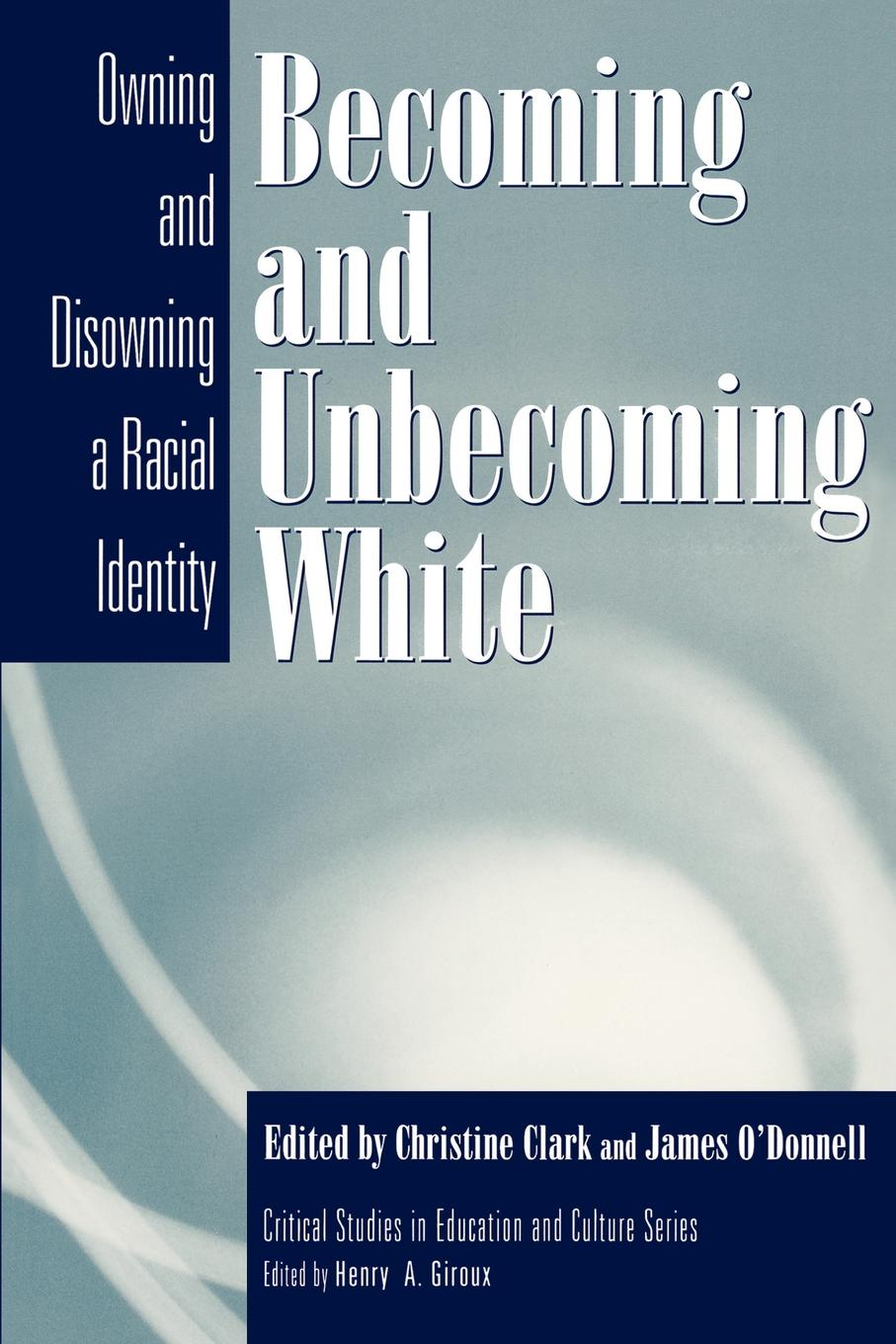Becoming and Unbecoming White. Owning Disowning a Racial Identity