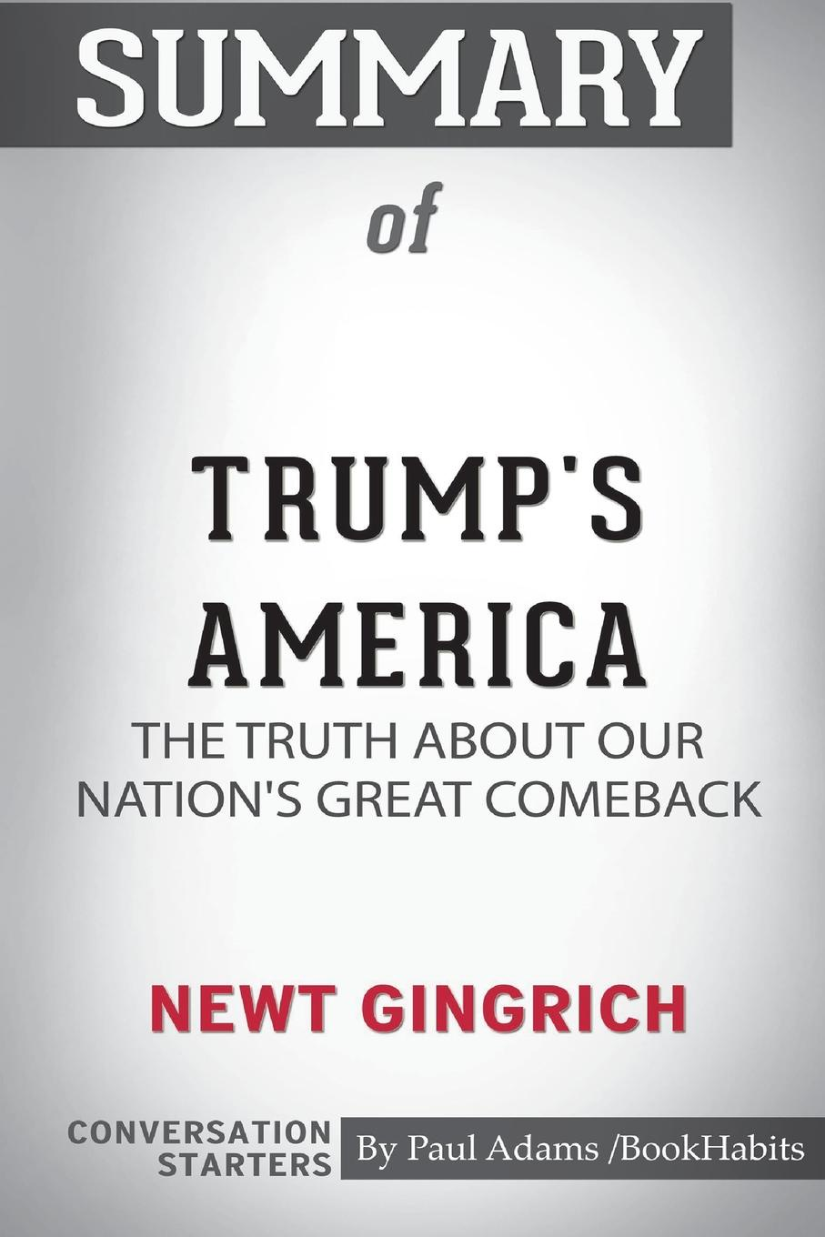 Paul Adams / BookHabits Summary of Trumps America by Newt Gingrich. Conversation Starters