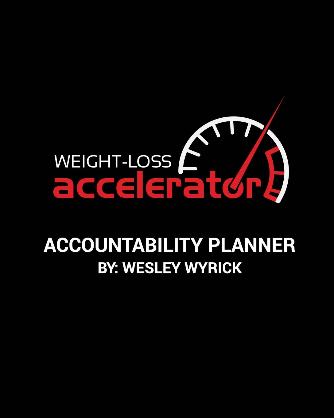 Wesley Wyrick Weight-Loss Accelerator Accountability Planner