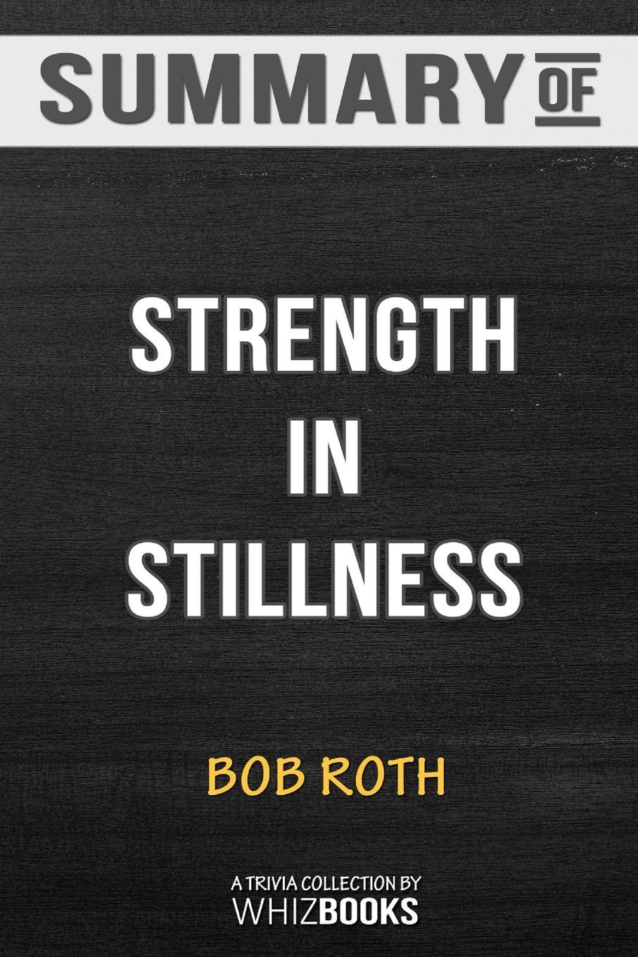 WhizBooks Summary of Strength in Stillness. The Power of Transcendental Meditation by Bob Roth: Trivia/Quiz for Fans недорого