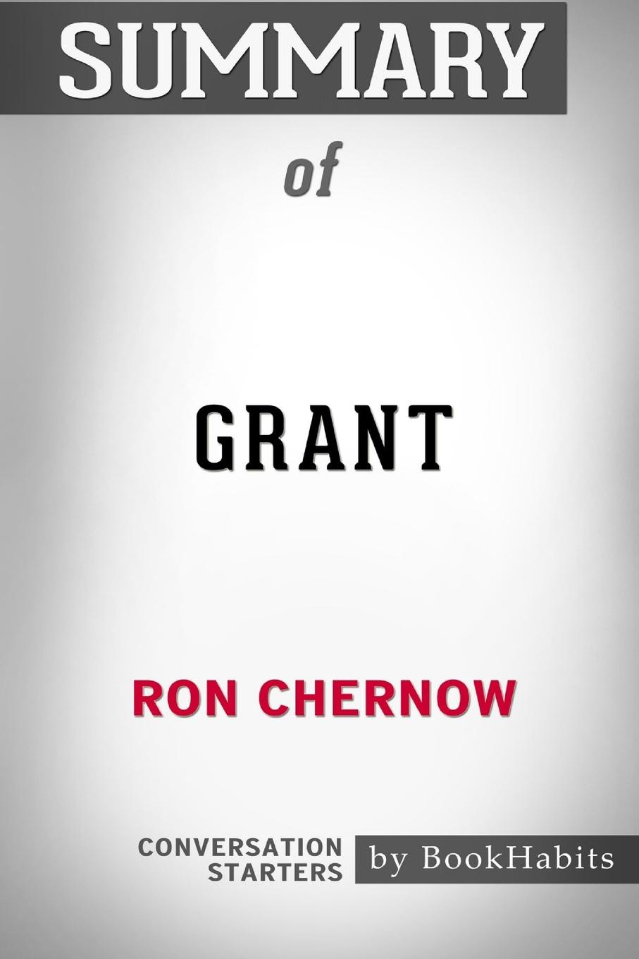 BookHabits Summary of Grant by Ron Chernow. Conversation Starters m l abbé trochon general grant abroad a complete account of his famous trip around the world the countries visited by general grant the attentions shown him the conversations and many personal anecdotes