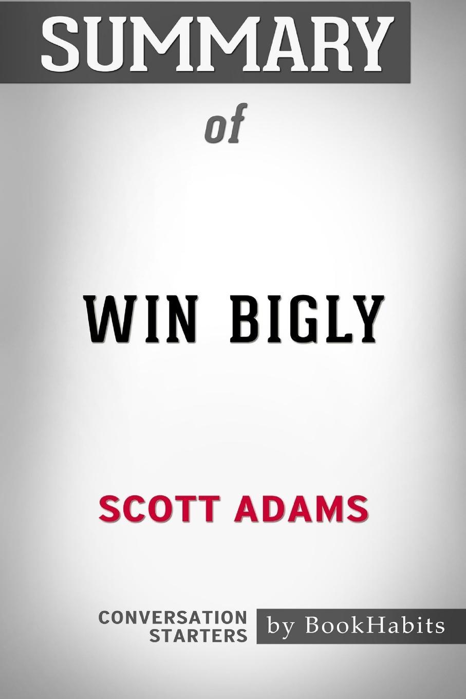 лучшая цена BookHabits Summary of Win Bigly by Scott Adams. Conversation Starters