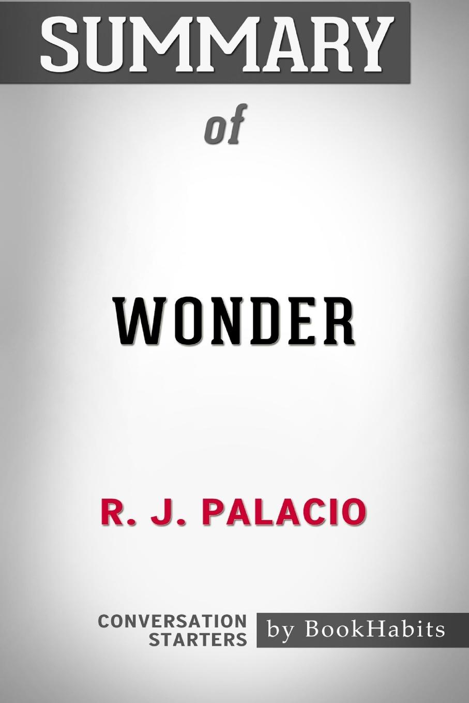 BookHabits Summary of Wonder by R. J. Palacio . Conversation Starters r j palacio ime
