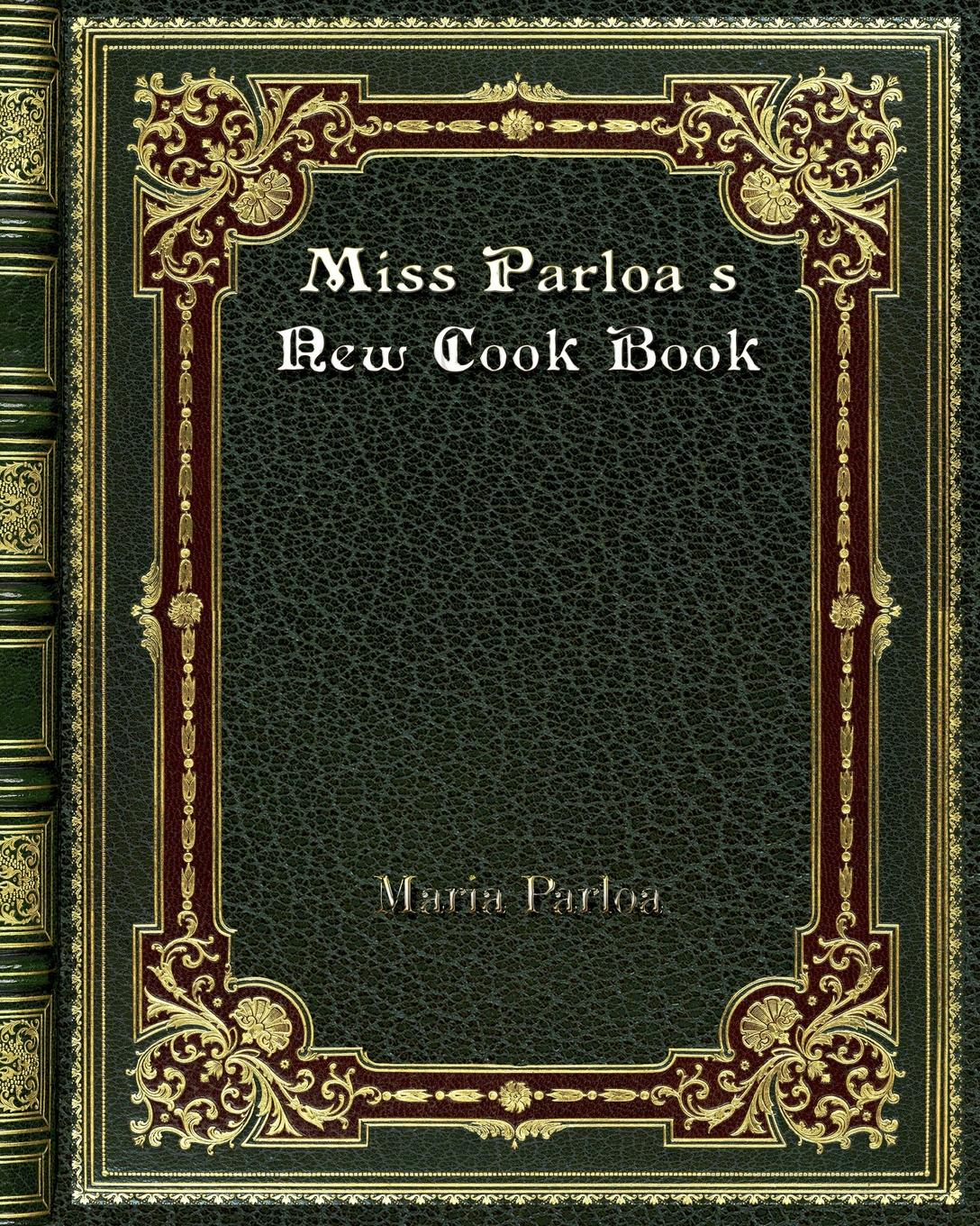 Maria Parloa Miss Parloa's New Cook Book delia s how to cook book three