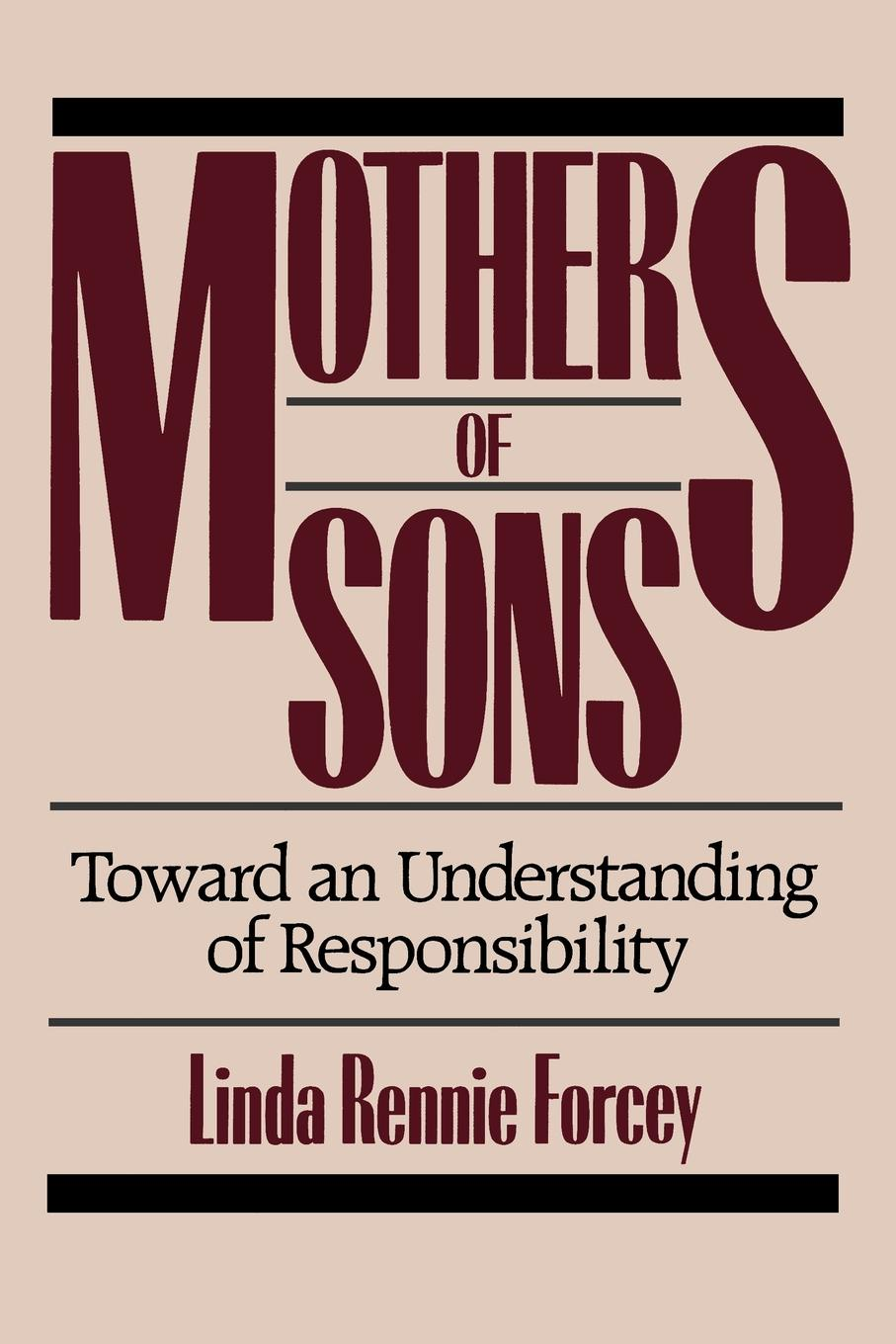 Linda Rennie Forcey, Linda Rennie Forcey Mothers of Sons. Toward an Understanding of Responsibilty harole yoseph gebregziabhire understanding mothers perception about malnutrition