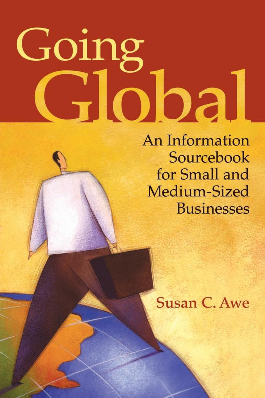 Susan Awe Going Global. An Information Sourcebook for Small and Medium-sized Businesses activity based costing making it work for small and mid sized companies