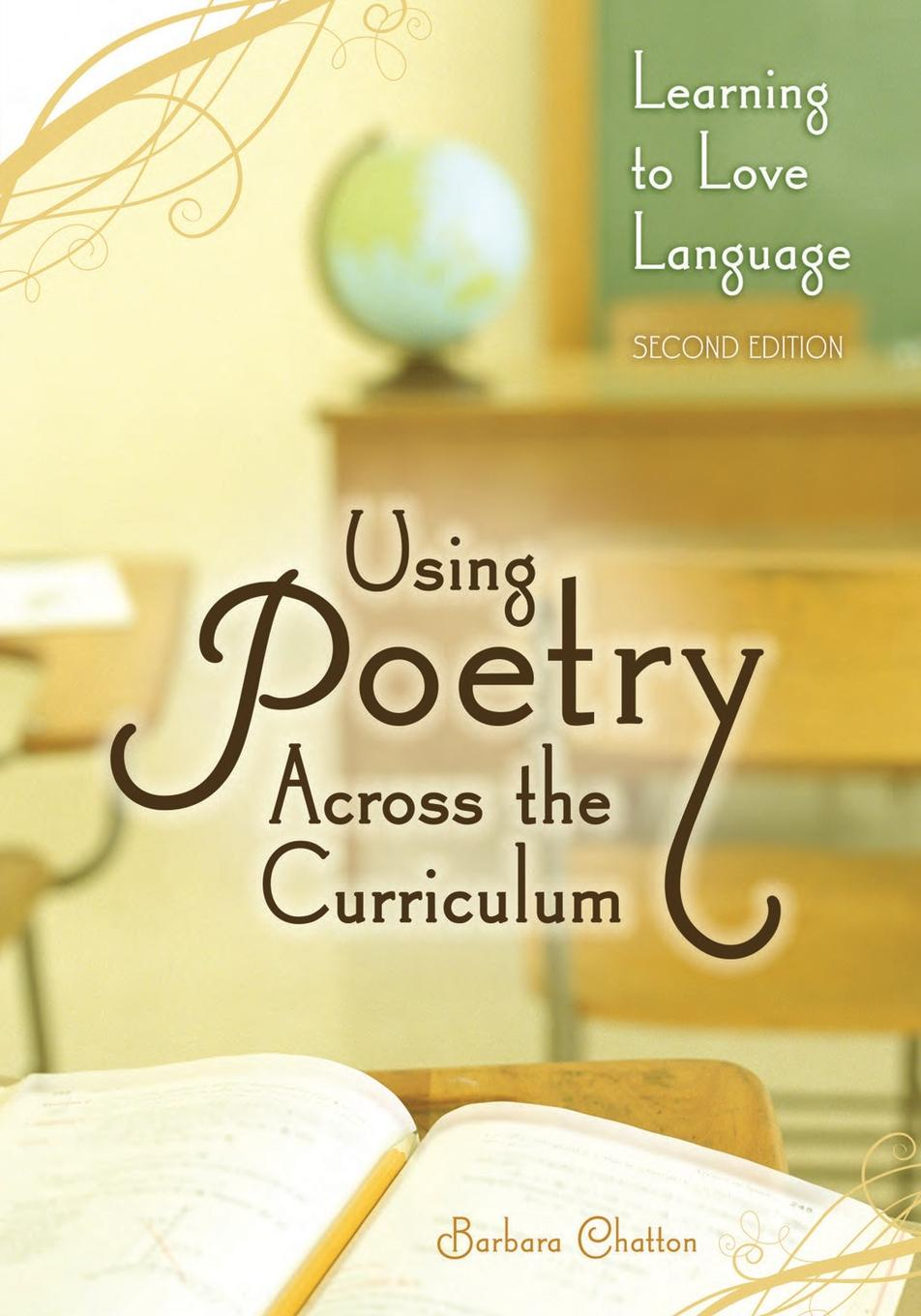 Barbara Chatton Using Poetry Across the Curriculum. Learning to Love Language learning to live the love we promise